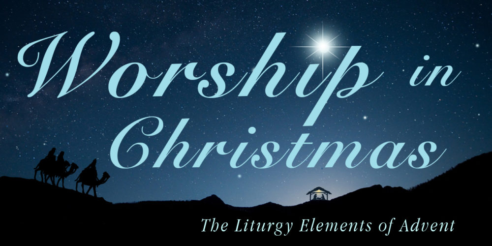 Worship in Christmas: The Liturgy Elements of Advent