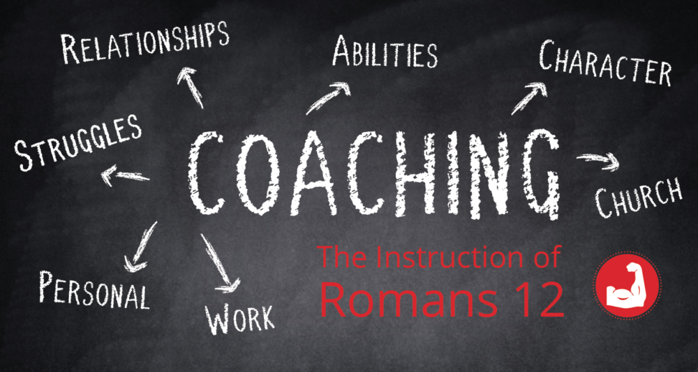 Coaching: The Instruction of Romans 12
