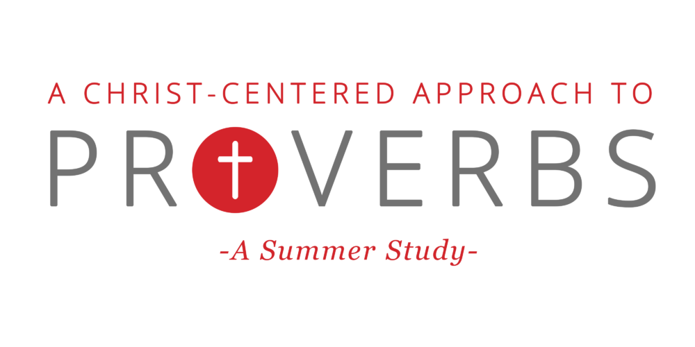 A Christ-Centered Approach to Proverbs
