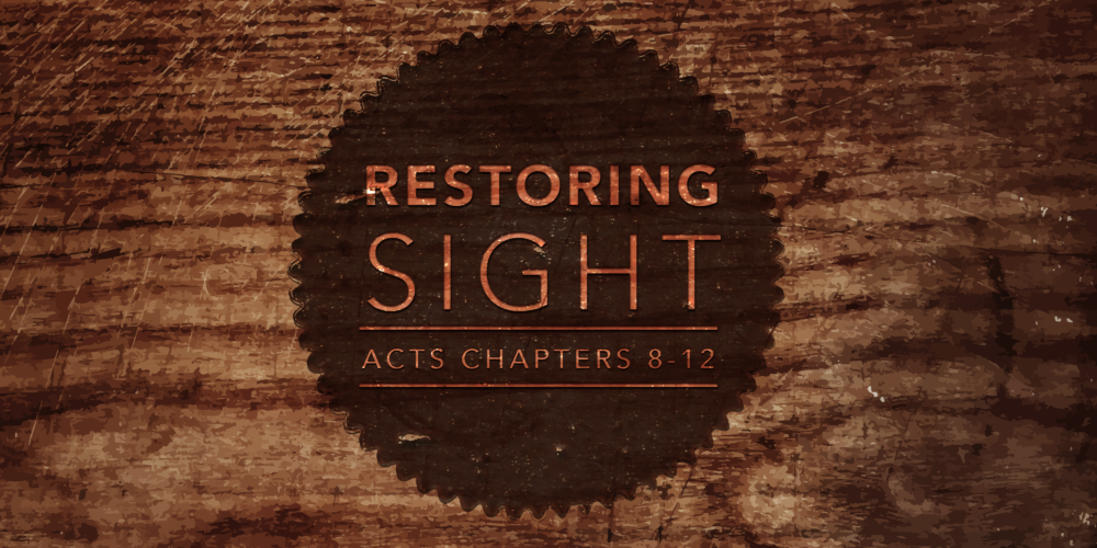 Restoring Sight: A Study of Acts 8 - 12