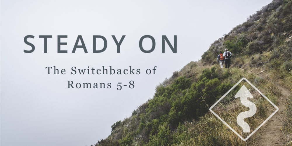 Steady On: The Switchbacks of Romans 5-8