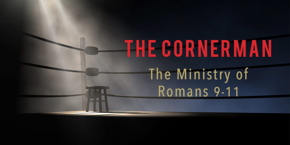 The Cornerman: The Ministry of Romans 9-11