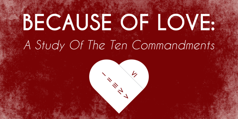 Because of Love: A Study of the Ten Commandments