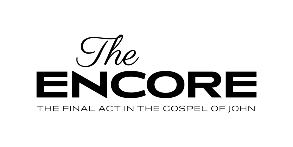 The Encore: The Final Act In The Gospel Of John